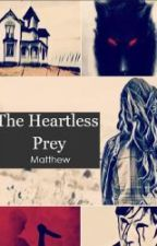 The Heartless Prey by mschumacher4