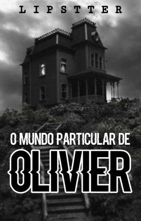 O MUNDO PARTICULAR DE OLIVIER by lipstter