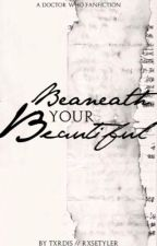 Beneath Your Beautiful - A Doctor Who Fanfiction by txrdis