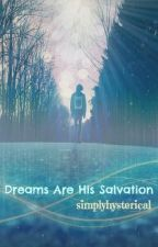 Dreams Are His Salvation - True Short Story by simplyhysterical