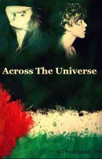 Across The Universe  by FrustratedGirls