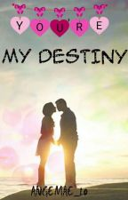 YOU'RE MY DESTINY (On-going) by Sherri_Ange_10