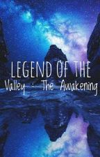 Legend Of The Valley: The Awakening by Desi593