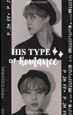 His Type Of Romance [P. JM FF] by aes-tae-thiccc