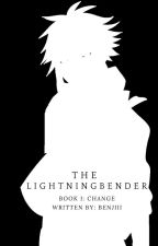 The Lightning Bender | Book 1: Change by BenjiBenjiBenjiiii