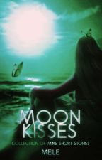 🌛Moon kisses🌜collection of short stories by meileofficial