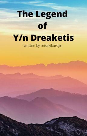 The Legend of Y/n Dreaketis by MisakiKurojin