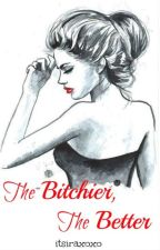 The Bitchier, The Better by bossflaws