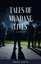 Tales Of Mundane Lives by DeckOfTheAvarice