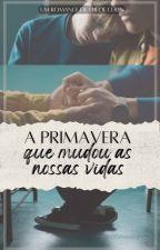 A PRIMAVERA QUE MUDOU AS NOSSAS VIDAS by ChloeCeren
