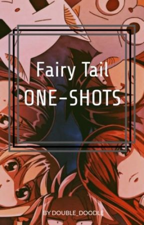 Fairy Tail one-shots by Double_doodle