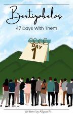 BERTIGABELAS | 47 Days With Them by AllyooRi