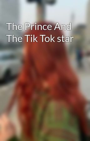 The Prince And The Tik Tok star by dreamergurl2018