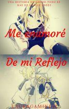 Me enamoré de mi reflejo  by Laukagamine12