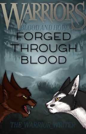 Warriors: Blood and Hope: Book 4: Forged Through Blood by The_Warrior_Writer