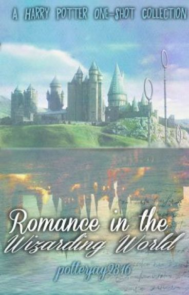 Romance in the Wizarding World (A Harry Potter One-Shot Collection)