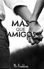 Más que amigos. by PAU-LATINA