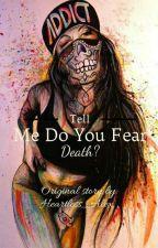 Tell Me Do You Fear Death?[UNDER EDITING] by DeadRose_Alex