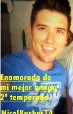 Enamorada De Mi Mejor Amigo (Logan Y ______) 2ª Temporada by NicolRusher14