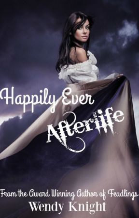 Happily Ever Afterlife by WendyKnight