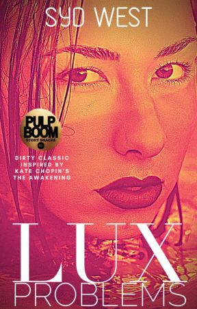 Lux Problems - Dirty Classic Inspired by Kate Chopin's The Awakening (18+) by SydWestAuthor