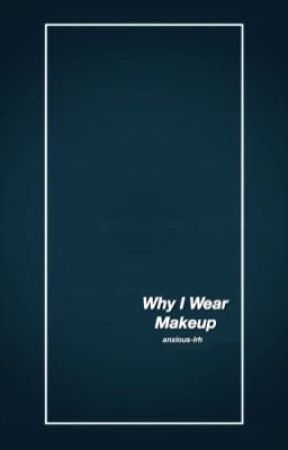 Why I Wear Makeup   short stories + poems by anxious-lrh