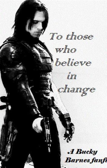 To those who believe in change (a Bucky Barnes fanfic) - Molly - Wattpad