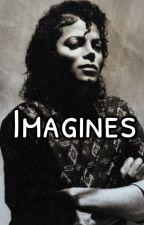 Imagines |Michael Jackson Edition|    by Moonwalker_4_eva