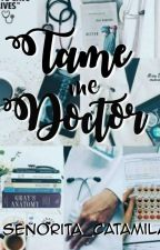 TAME ME  DOCTOR (On Going) by Senyorita_Catamila