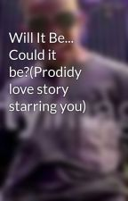 Will It Be... Could it be?(Prodidy love story starring you) by Ayoo_mindless