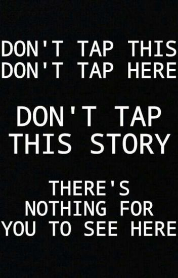 DO NOT TAP THIS STORY