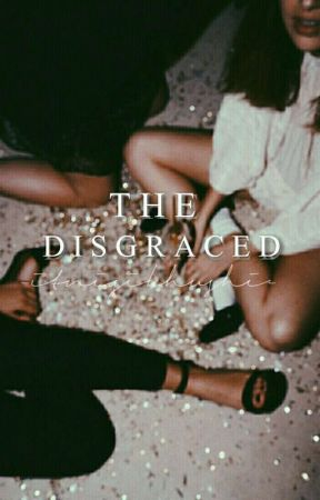 The Disgraced [On Hold] by -itnisikhushi-