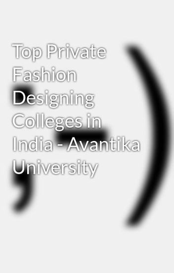 Top Private Fashion Designing Colleges In India Avantika University Avantika University Wattpad