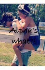 Alpha's what?! by AbigayleTalbot21