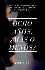 Ocho años, ¿más o menos? by DuxVila