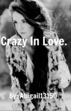 Crazy In Love. by abigail13150