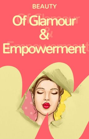 Of Glamour And Empowerment by beauty