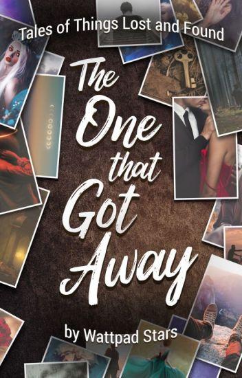 The One That Got Away: A Wattpad Stars Anthology