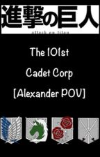 Attack on Titan: 101st Cadet Corp (Alexander's POV) [UNDER SOME CHANGES] by kiri_is_best_boii