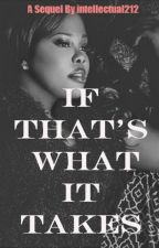 IF THAT'S WHAT IT TAKES Book 2 by intellectual212