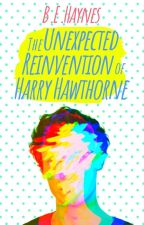 The Unexpected Reinvention of Harry Hawthorne by BEHaynes