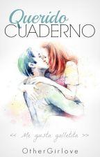 Querido Cuaderno: by catastrxficgrls