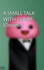 A SMALL TALK WITH CLAIRE (Oneshot) by JimLodge