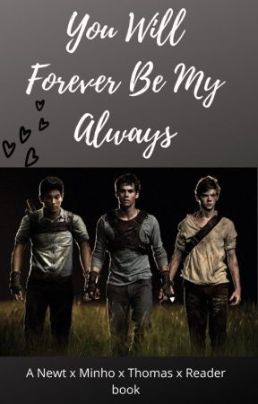 You will forever be my always.  (Newt x Minho x Thomas x Reader) by abjorklund