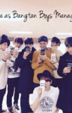 Me as Bangtan Boys Manager by biaslovers