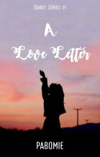 A Love Letter (Dable Series #1 - On Going) by pabomie