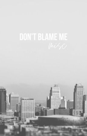 don't blame me  •  misc. by thelastgleaming