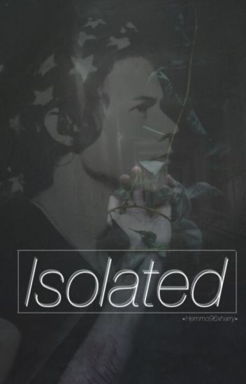 Isolated  // H.S {ON HOLD}