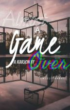 Almost A Game Over [ A KARJON FF ]  by caleliyandrei