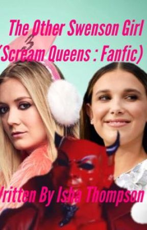 The Other Swenson Girl - (Scream Queens : Fanfic)   by IshaThompson